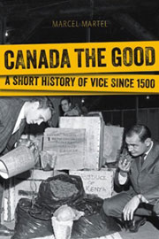 Canada the Good? A Short History of Vice Since 1500