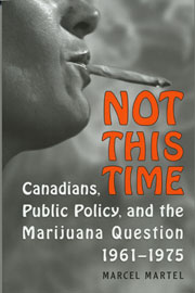 Not This Time: Canadians, Public Policy and the Marijuana Question, 1961-1975